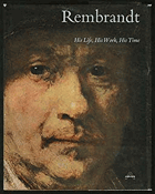 Rembrandt, his life, his work, his time